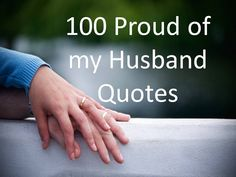 Best consolidation of '100 Proud of my Husband Quotes'. Find more at The Quotes Master, a place for inspiration and motivation.