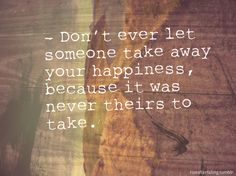 Don't let anyone take your happiness