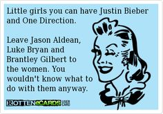 Rottenecards - Little girls you can have Justin Bieber and One Direction. Leave Jason Aldean, Luke Bryan and Brantley Gilbert to the women. Cute Quotes, Great Quotes, Quotes To Live By, Funny Quotes, Luke Bryan Quotes, Shake It For Me, Brantley Gilbert, Jason Aldean, Country Quotes