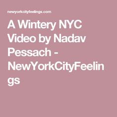 A Wintery NYC Video by Nadav Pessach - NewYorkCityFeelings