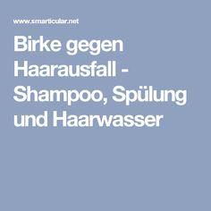 Birke gegen Haarausfall - Shampoo, Spülung und Haarwasser