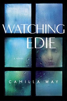 11 new thriller books to read before summer ends, Watching Edie by Camilla Way.