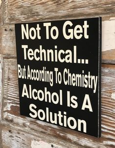 Not To Get Technical But According To Chemistry Alcohol Is A | Etsy
