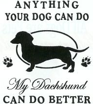 DACHSHUND T-SHIRTS - maybe not quite so true considering how stubborn they are...They could do it, they'd just refuse to. (: