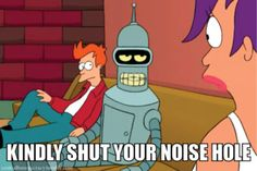 Shut Up Baby I Know It Good Guy Bender Quickmeme
