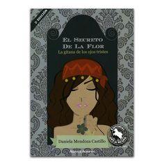 El secreto de la Flor. La gitana de los ojos tristes – Daniela Mendoza Castillo – Oveja Negra www.librosyeditores.com Editores y distribuidores