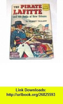 The Pirate Lafitte and the Battle of New Orleans (Landmark , 19) Robert Tallant, John Chase ,   ,  , ASIN: B000J0BCK8 , tutorials , pdf , ebook , torrent , downloads , rapidshare , filesonic , hotfile , megaupload , fileserve
