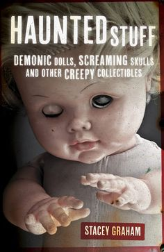 Haunted Stuff: Demonic Dolls, Screaming Skulls, and Other Creepy Collectibles (Llewellyn - August 2014)