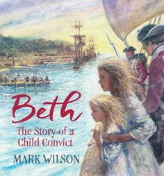 "Read ""Beth The Story of a Child Convict"" by Mark Wilson available from Rakuten Kobo. A story of the First Fleet, from the acclaimed author of My Mother's Eyes and Angel Of Kokoda. Beth is a child convict, . First Fleet, Australian Authors, The Longest Journey, War Comics, Australia Day, First Contact, Social Science, Vietnam War, S Pic"