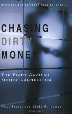 Chasing Dirty Money: The Fight Against Money Laundering Best Book Reviews, Money Laundering, Business Money, Financial Institutions, Economics, Good Books, Effort, Investing, This Book