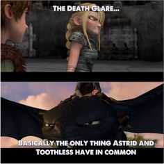 Hahaha!!! Though it's funny and I agree with this, there is also another common trait they share: They both love Hiccup and will do anything to protect him.
