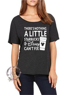 """Thank you for stopping by our shop! We are excited to have you here! Disney Addicts this top is for you!! My """"There's nothing a little Starbucks & Disney Can't Fix"""" is perfect for your Disney vacation"""