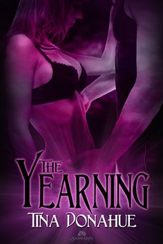 The Yearning by Tina Donahue Welcome Words, Paranormal Stories, Emotional Connection, Yearning, Samhain, Teaser, Lust, How To Find Out, My Books