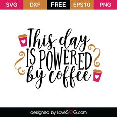 *** FREE SVG CUT FILE for Cricut, Silhouette and more *** This day is powered by coffee