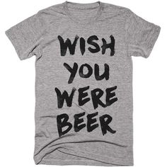 wish you were beer t-shirt ($24) ❤ liked on Polyvore featuring tops and t-shirts