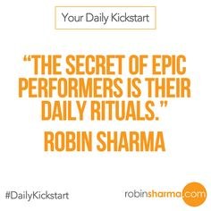 Your #DailyKickstart: The secret of epic performers is their daily rituals.