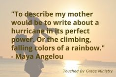"""To describe my #mother would be to write about a hurricane in its perfect power..."" - Maya Angelou #quotes"