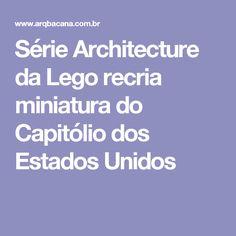 Série Architecture da Lego recria miniatura do Capitólio dos Estados Unidos