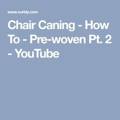 Chair Caning - How To - Pre-woven Pt. 2 - YouTube
