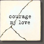 courage my love - wisdom stones