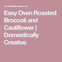 Easy Oven Roasted Broccoli and Cauliflower | Domestically Creative