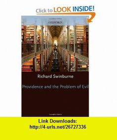 Providence and the Problem of Evil (9780198237983) Richard Swinburne , ISBN-10: 0198237987  , ISBN-13: 978-0198237983 ,  , tutorials , pdf , ebook , torrent , downloads , rapidshare , filesonic , hotfile , megaupload , fileserve