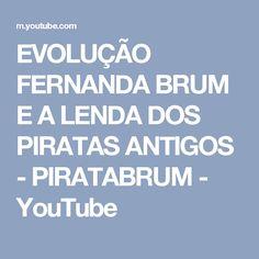 EVOLUÇÃO FERNANDA BRUM E A LENDA DOS PIRATAS ANTIGOS - PIRATABRUM - YouTube