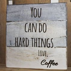 "These ""You Can Do Hard Things, Love Coffee"" signs will look great in a office, kitchen, bedroom, or would make a great gift!"
