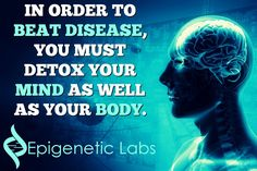 """In order to beat disease, you must detox your mind as well as your body."" Which of the two do you find the hardest? Please re-pin to share with your family & friends. Together we are changing the world and saving lives everyday. Join us for much more great information on The Truth About Cancer! <3"