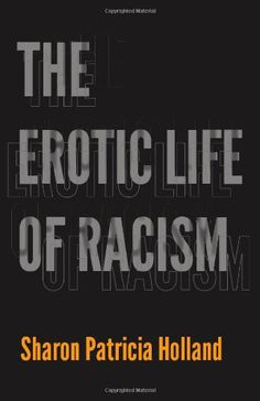 The Erotic Life of Racism by Sharon Patricia Holland,http://www.amazon.com/dp/0822352060/ref=cm_sw_r_pi_dp_LzLIsb0CJH5VCM9Y