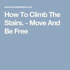 How To Climb The Stairs. - Move And Be Free