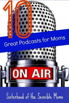 Need a great playlist? Add these great podcasts for moms to yours ---Sisterhood of the Sensible Moms