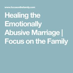 Healing the Emotionally Abusive Marriage | Focus on the Family