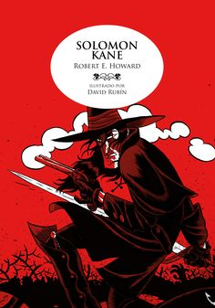 Solomon Kane / Robert E. Howard ; ilustrado por David Rubín ; traducción de Leon Arsenal