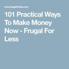 101 Practical Ways To Make Money Now - Frugal For Less