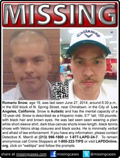 MISSING with AUTISM! 6/27/2014: Romario Snow, age 18, was last seen in the 600 block of N. Spring Street, near Chinatown, in the City of Los Angeles, California. Romario is Autistic and has the mental capacity of a 10-year-old.