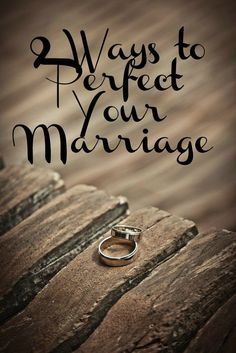 9 Ways to Perfect Your Marriage