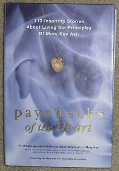 Paychecks of the Heart: 113 Inspiring Stories About Living the Principles of Mary Kay Ash, http://www.amazon.com/dp/1878096559/ref=cm_sw_r_pi_awd_Ifwesb0TRSZWK