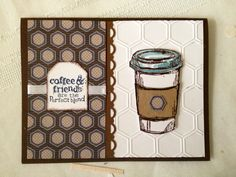 Coffee and Friends are a perfect blend.  Stampin up