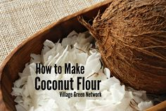 how to make coconut flour / http://villagegreennetwork.com/make-coconut-flour/