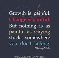 growth. change. quotes. wisdom. advice. life lessons. Ain't that the truth.