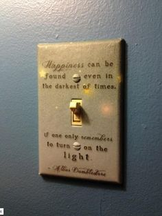 Harry Potter, Albus Dumbledore Quote On Light Switch, Happiness Can Be Found Even In The Darkest Of Times If Only One Remembers To Turn On The Light Hogwarts, Albus Dumbledore, Geek Stuff, Light Quotes, Ideias Diy, Ideas Geniales, Switch Covers, Light Covers, Mischief Managed