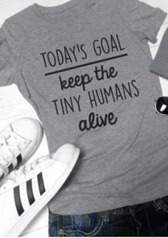 Today's Goal Keep The Tiny Humans Alive T-Shirt Source by Look t-shirt Teacher Shirts, Mom Shirts, Cute Shirts, Funny Shirts, School Shirts, Sweat Shirt, Look T Shirt, Look Girl, Vinyl Shirts