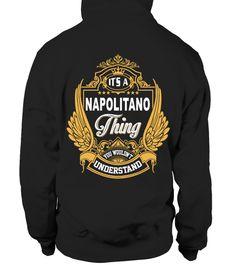 IT'S A NAPOLITANO THING YOU WOULDN'T UNDERSTAND  #tshirtsfashion #tshirtwomen #tshirtmen #tshirtprinting