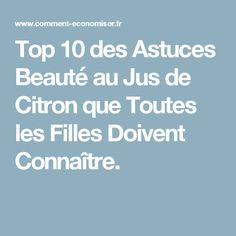 Top 10 des Astuces Beauté au Jus de Citron que Toutes les Filles Doivent Connaître.