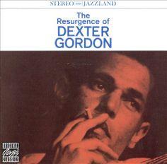 Dexter Gordon - The Resurgence of Dexter Gordon