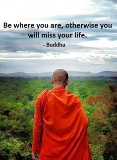 """Be """"mindful"""" of where you are in the 'now' for the now will never be the same again. Be you, now and here."""