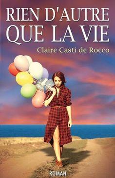•*¨*• Mon avis sur Rien d'autre que la vie de Claire Casti de Rocco •*¨*•