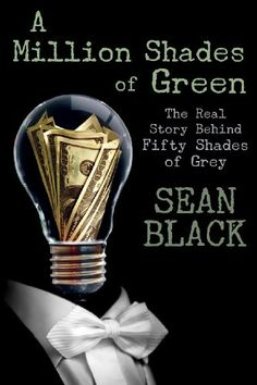 Free Kindle Book For A Limited Time : A Million Shades of Green: The Real Story Behind Fifty Shades of Grey - A Million Shades of Green tells the story of how a novel-length piece of BDSM (Bondage, Domination, Sadism, Masochism) porn fan fiction called Master of the Universe (featuring Twilight characters Edward Cullen and Bella Swan) was secretly transformed into the #1 New York Times Bestseller, Fifty Shades of Grey, before being sold on for millions of dollars to one of America's most…