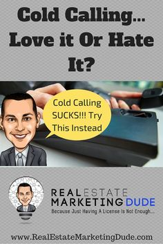 What kind of real estate marketing are you doing? Are you cold calling for lead generation? There is a better way. http://www.realestatemarketingdude.com/cold-calling-sucks-try-instead-1-2/